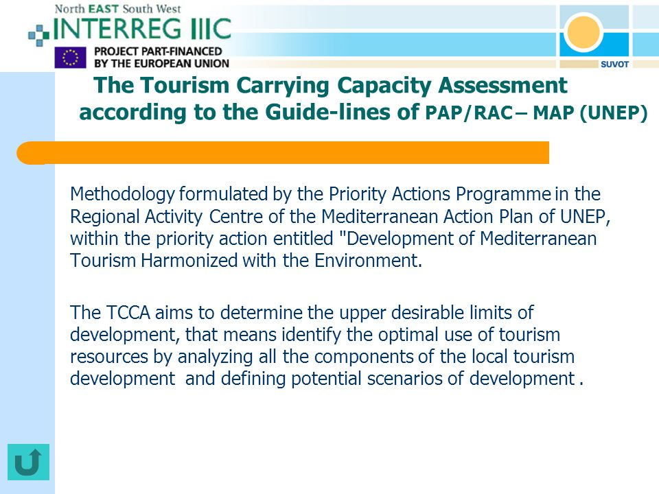 The Tourism Carrying Capacity Assessment according to the Guide-lines of PAP/RAC – MAP (UNEP) Methodology formulated by the Priority Actions Programme in the Regional Activity Centre of the Mediterranean Action Plan of UNEP, within the priority action entitled Development of Mediterranean Tourism Harmonized with the Environment.