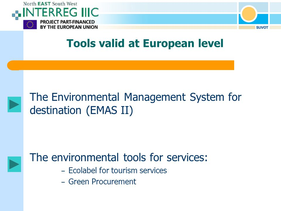 The Environmental Management System for destination (EMAS II) The environmental tools for services: – Ecolabel for tourism services – Green Procurement Tools valid at European level