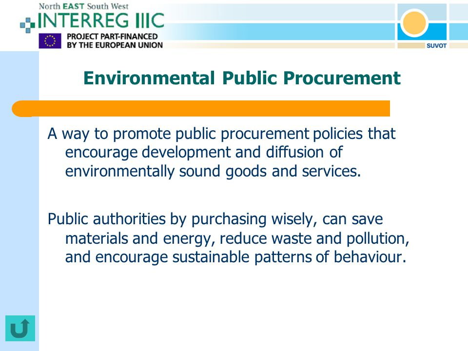 Environmental Public Procurement A way to promote public procurement policies that encourage development and diffusion of environmentally sound goods and services.