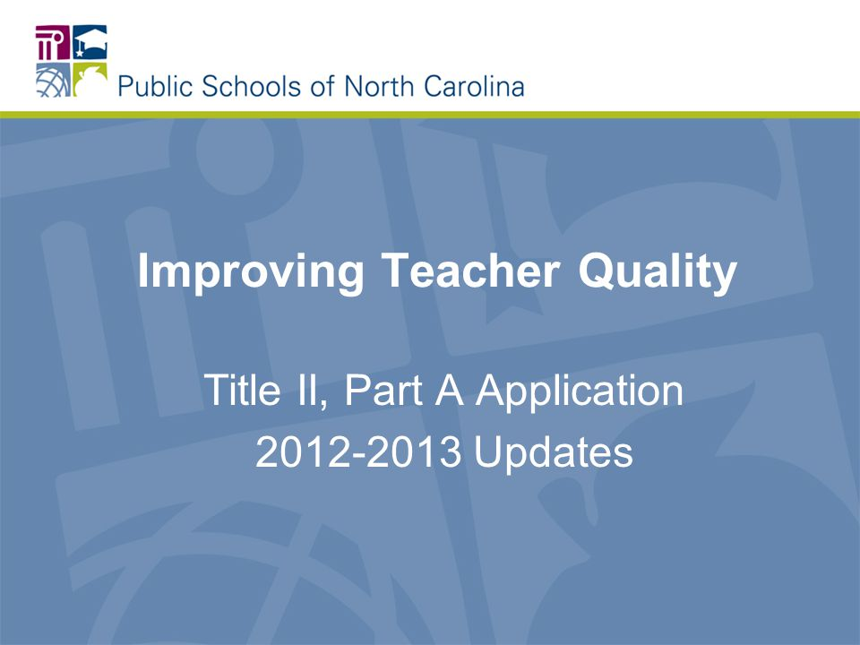 Improving Teacher Quality Title II, Part A Application Updates