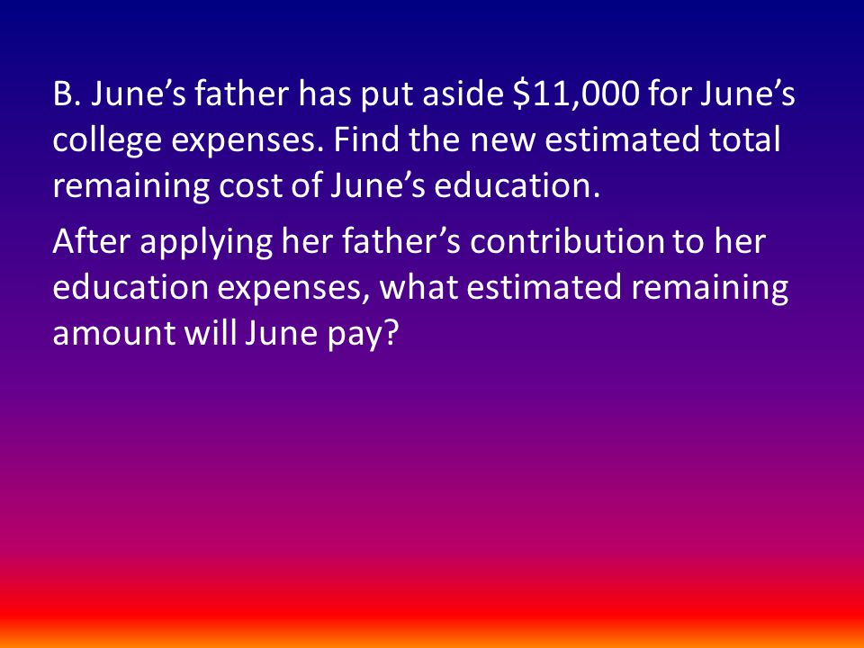 B. June's father has put aside $11,000 for June's college expenses.