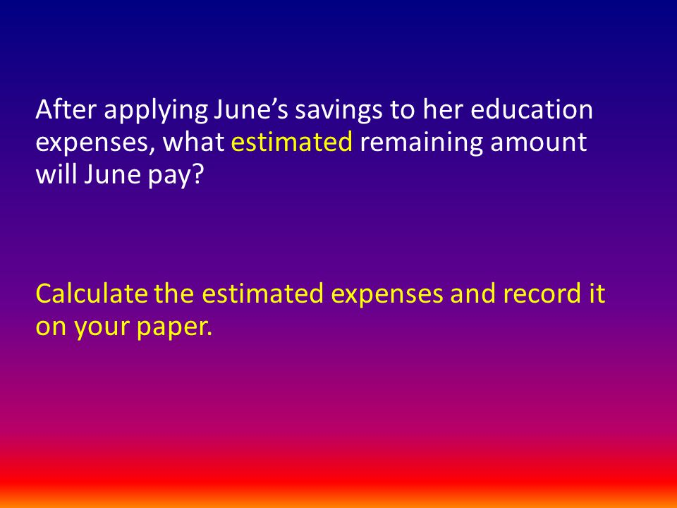 After applying June's savings to her education expenses, what estimated remaining amount will June pay.