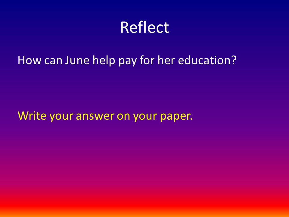 Reflect How can June help pay for her education Write your answer on your paper.