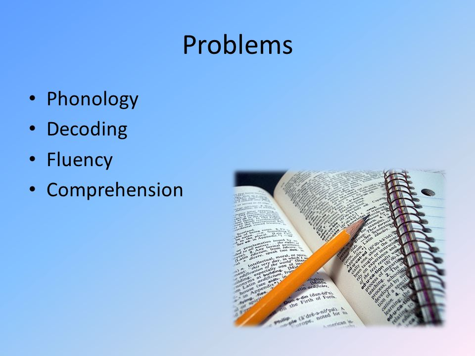Problems Phonology Decoding Fluency Comprehension