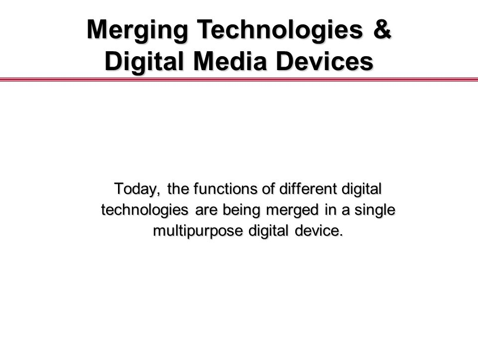 Today, the functions of different digital technologies are being merged in a single multipurpose digital device.