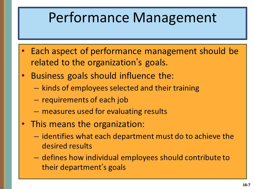 16-7 Performance Management Each aspect of performance management should be related to the organization's goals.
