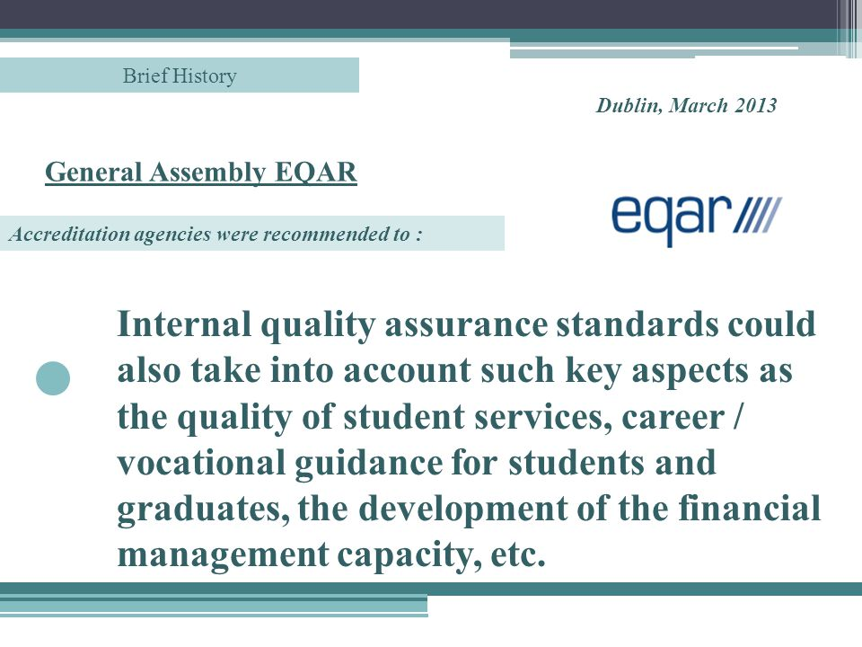 Internal quality assurance standards could also take into account such key aspects as the quality of student services, career / vocational guidance for students and graduates, the development of the financial management capacity, etc.