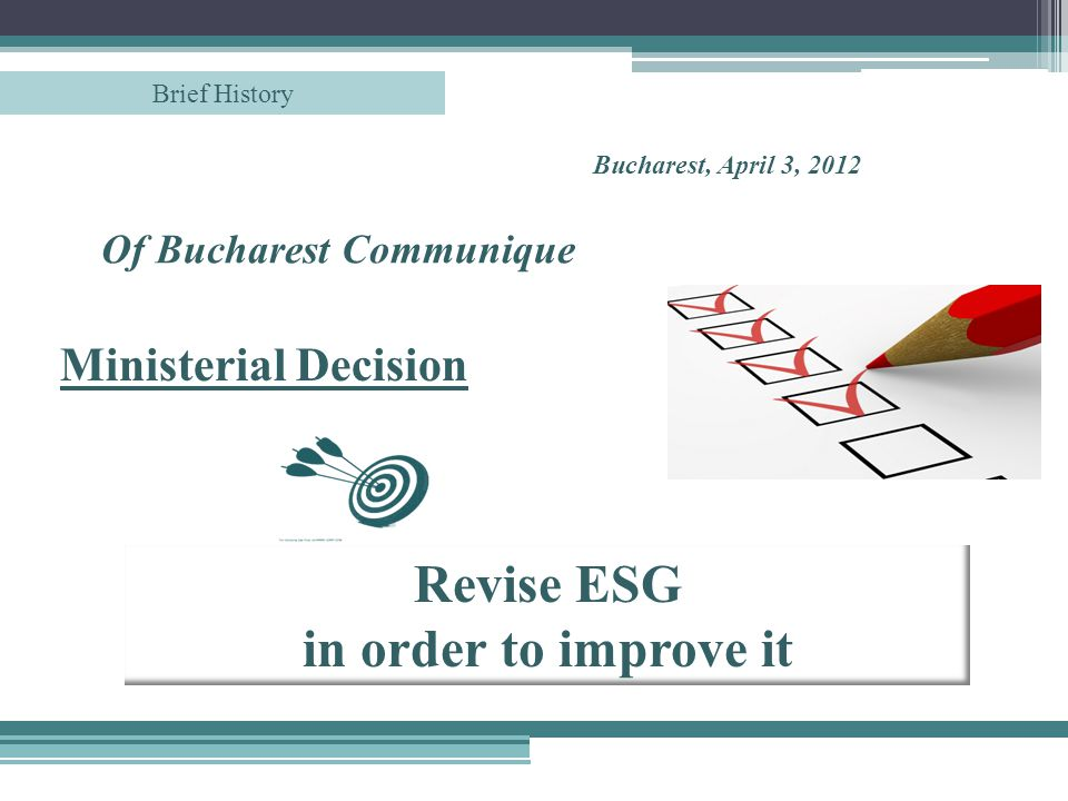Of Bucharest Communique Bucharest, April 3, 2012 Revise ESG in order to improve it Ministerial Decision Brief History