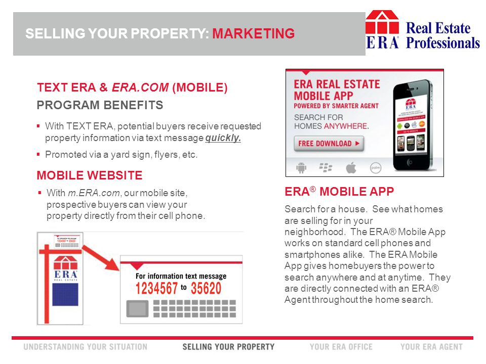 INSERT ERA COMPANY LOGO HERE TEXT ERA & ERA.COM (MOBILE) PROGRAM BENEFITS  With TEXT ERA, potential buyers receive requested property information via text message quickly.