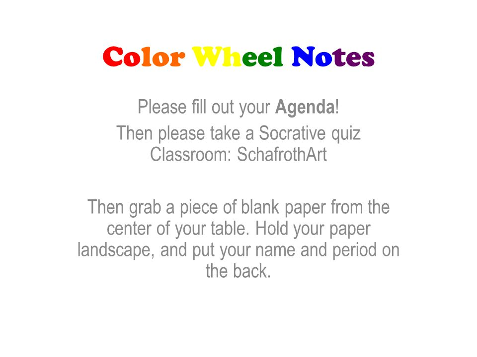 Color Wheel Notes Please Fill Out Your Agenda Then Please Take A