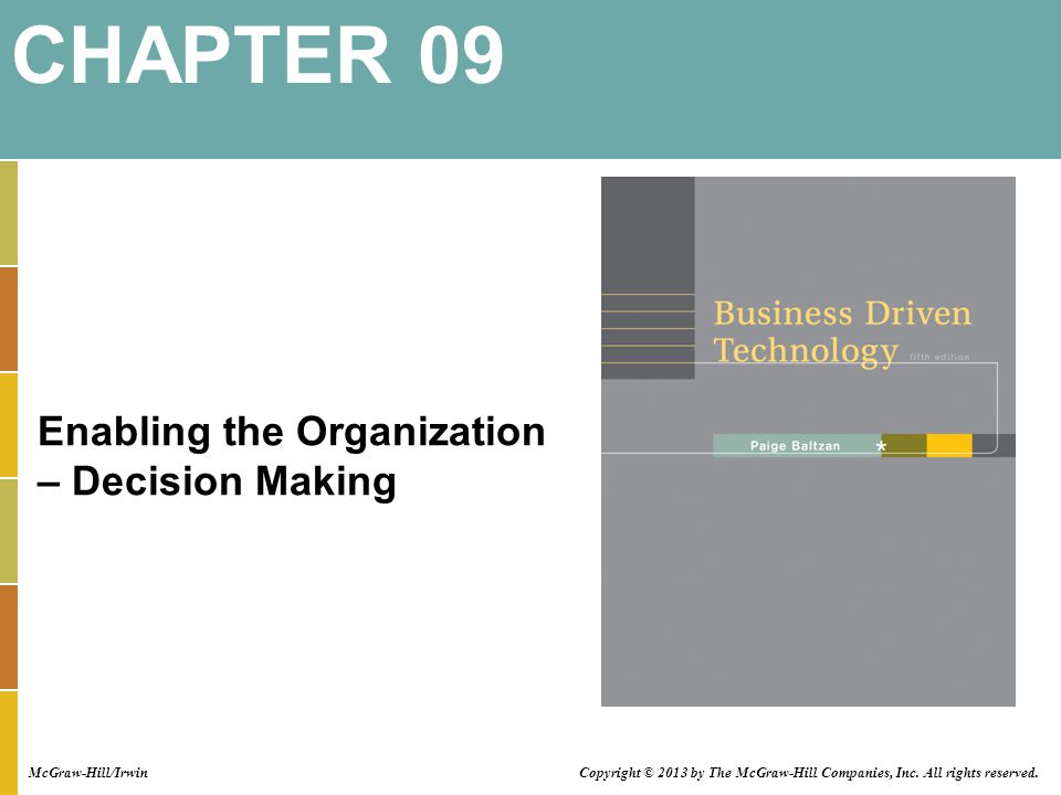 Enabling the Organization – Decision Making CHAPTER 09 Copyright © 2013 by The McGraw-Hill Companies, Inc.