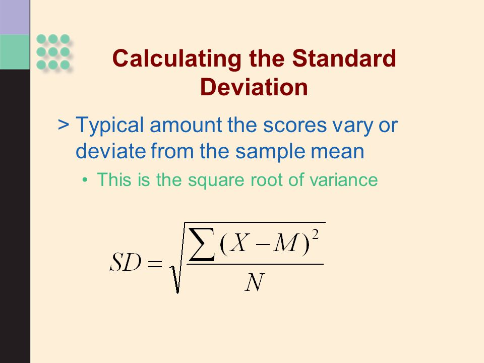 >Typical amount the scores vary or deviate from the sample mean This is the square root of variance Calculating the Standard Deviation