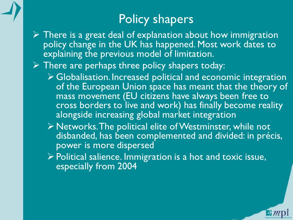 Policy shapers  There is a great deal of explanation about how immigration policy change in the UK has happened.