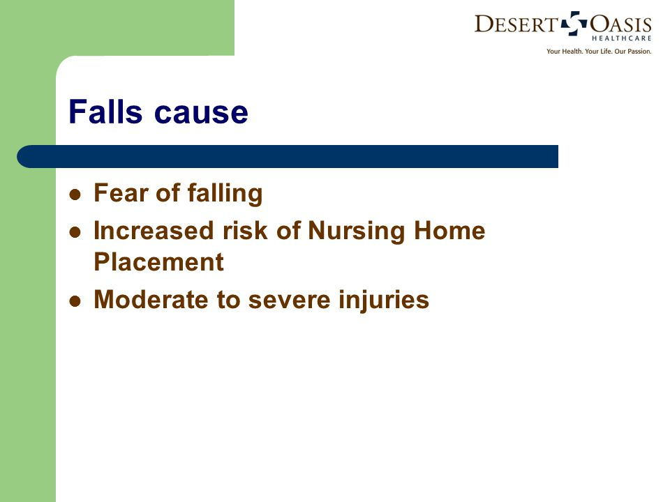 Falls cause Fear of falling Increased risk of Nursing Home Placement Moderate to severe injuries