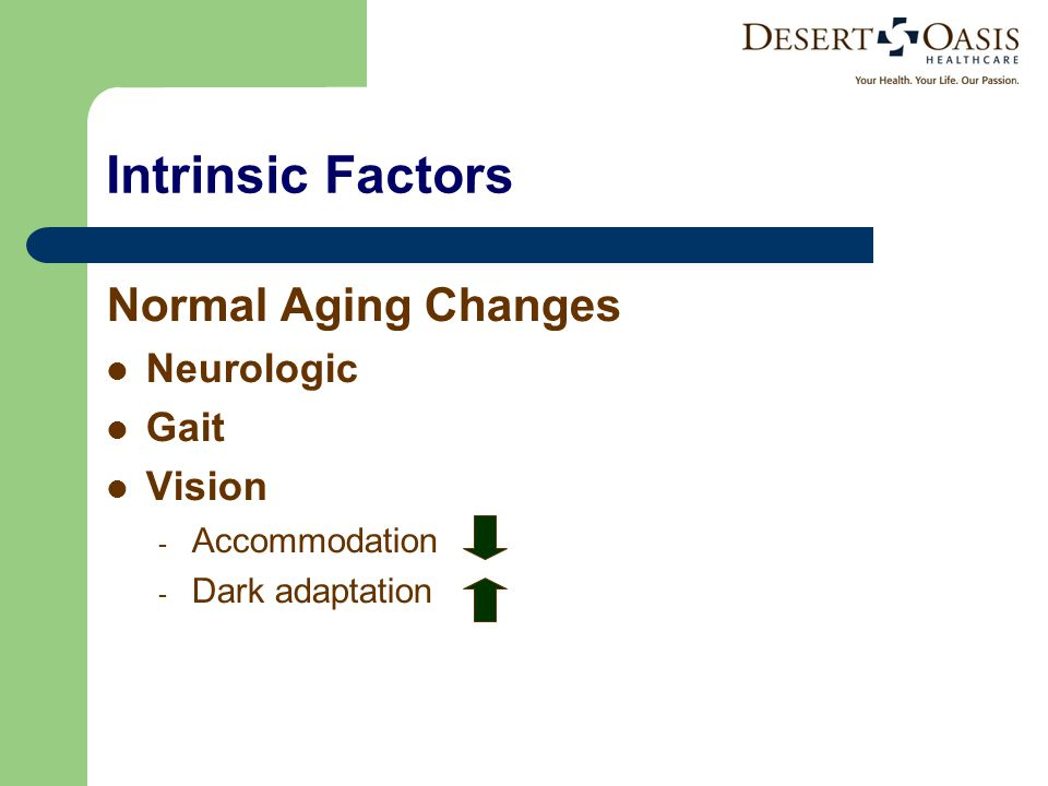 Intrinsic Factors Normal Aging Changes Neurologic Gait Vision - Accommodation - Dark adaptation