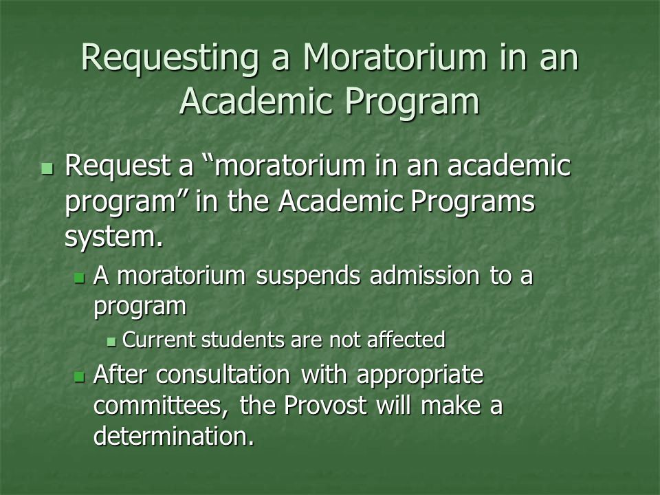 Requesting a Moratorium in an Academic Program Request a moratorium in an academic program in the Academic Programs system.