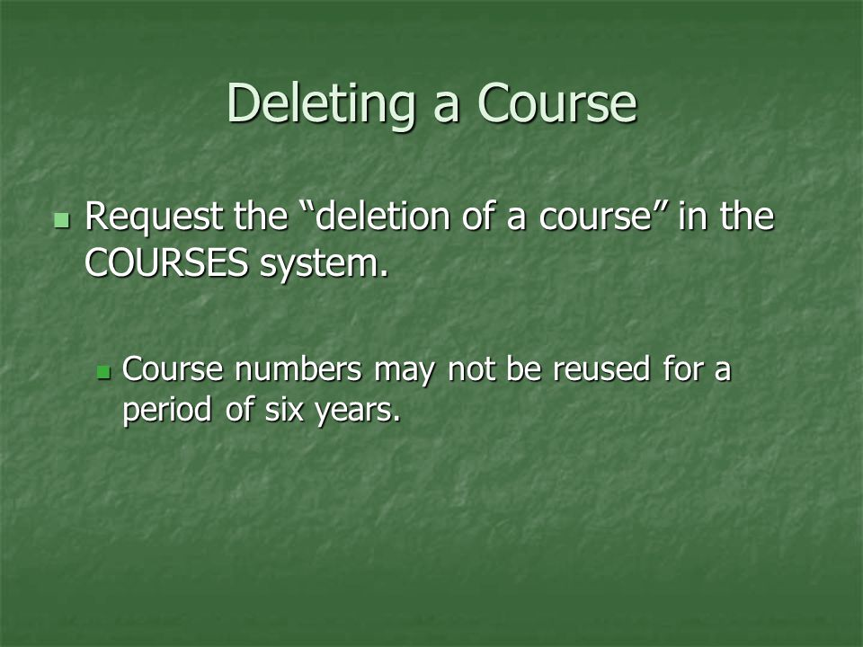 Deleting a Course Request the deletion of a course in the COURSES system.