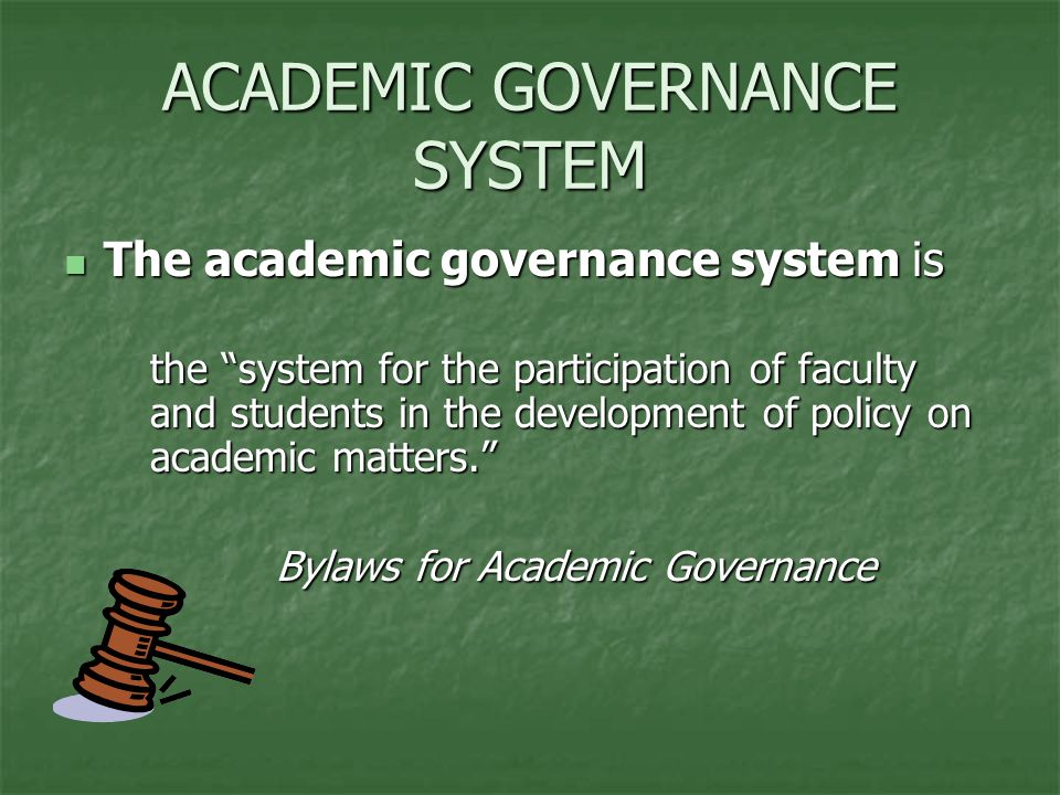 ACADEMIC GOVERNANCE SYSTEM The academic governance system is The academic governance system is the system for the participation of faculty and students in the development of policy on academic matters. Bylaws for Academic Governance