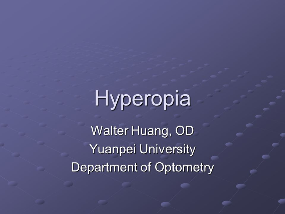 Hyperopia Walter Huang, OD Yuanpei University Department of Optometry