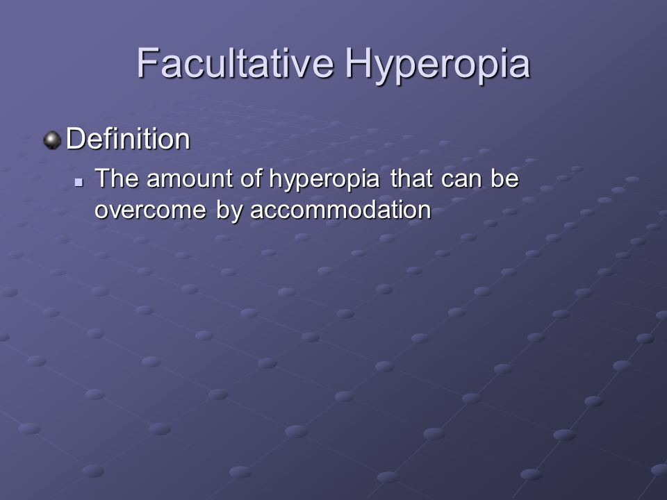 Facultative Hyperopia Definition The amount of hyperopia that can be overcome by accommodation The amount of hyperopia that can be overcome by accommodation