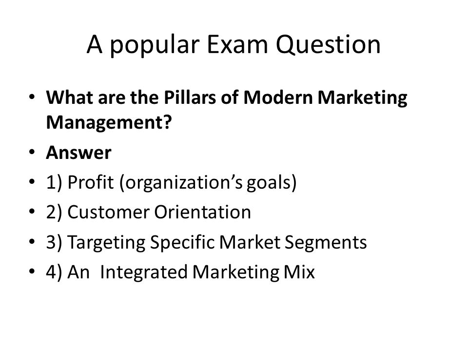 A popular Exam Question What are the Pillars of Modern Marketing Management.