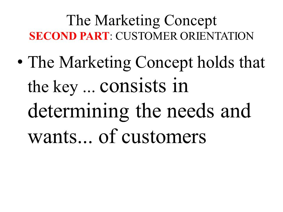 The Marketing Concept SECOND PART: CUSTOMER ORIENTATION The Marketing Concept holds that the key...