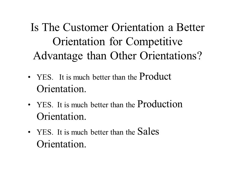 Is The Customer Orientation a Better Orientation for Competitive Advantage than Other Orientations.