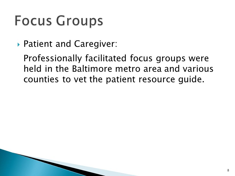  Patient and Caregiver: Professionally facilitated focus groups were held in the Baltimore metro area and various counties to vet the patient resource guide.