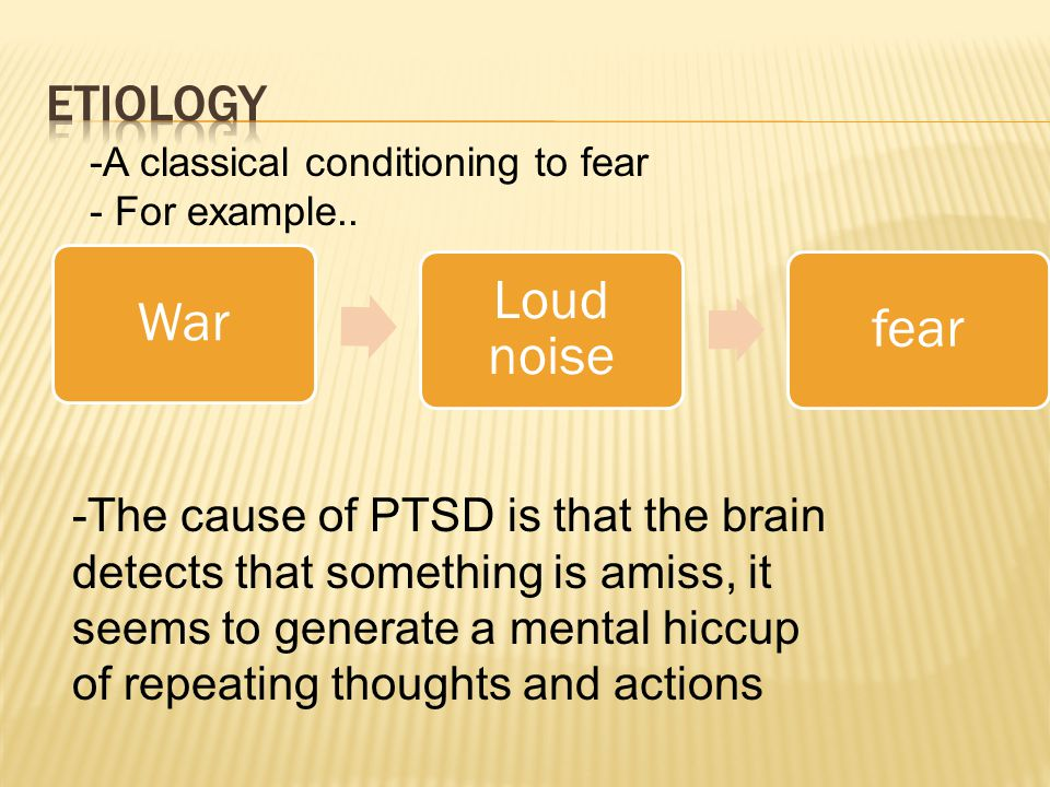 War Loud noise fear -A classical conditioning to fear - For example..