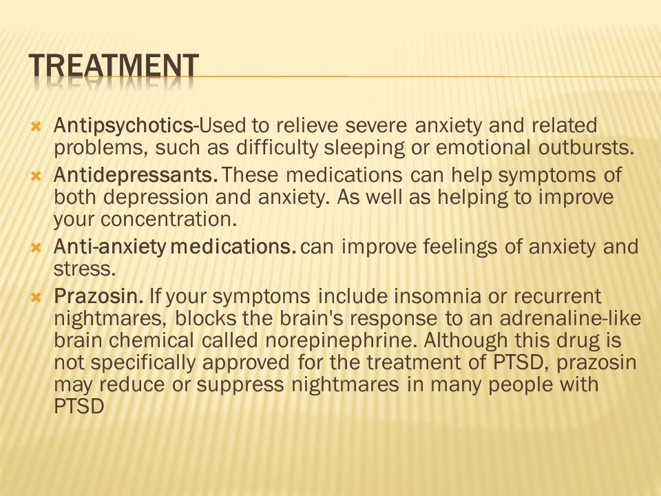  Antipsychotics-Used to relieve severe anxiety and related problems, such as difficulty sleeping or emotional outbursts.