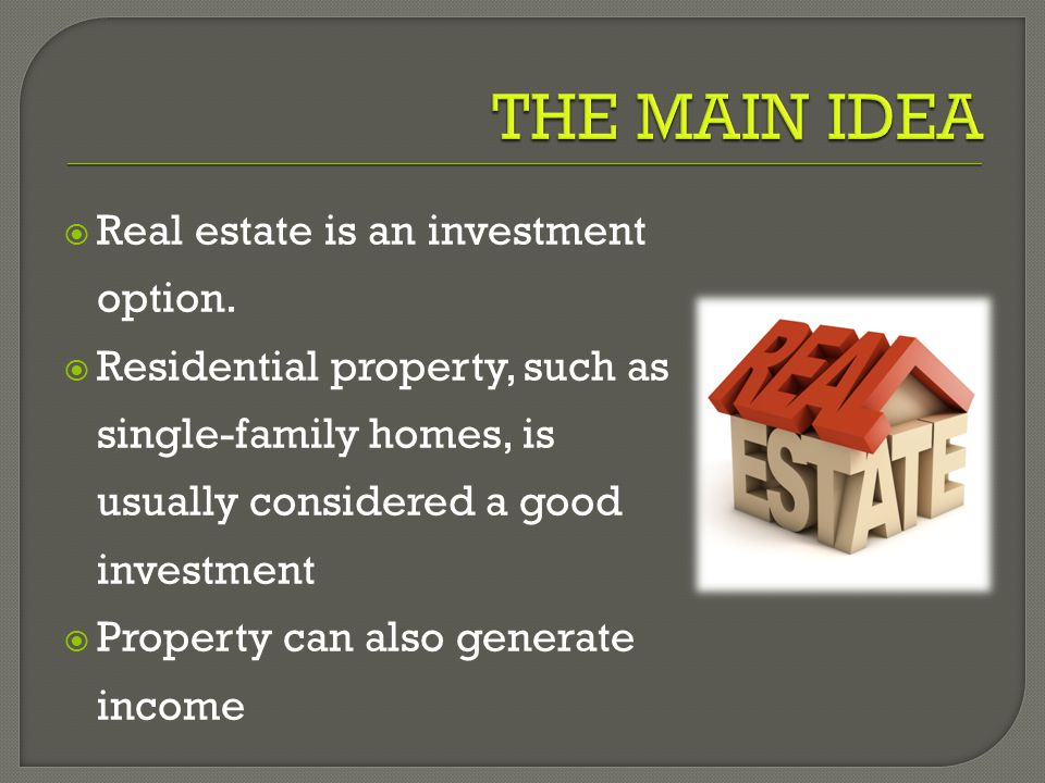  Real estate is an investment option.