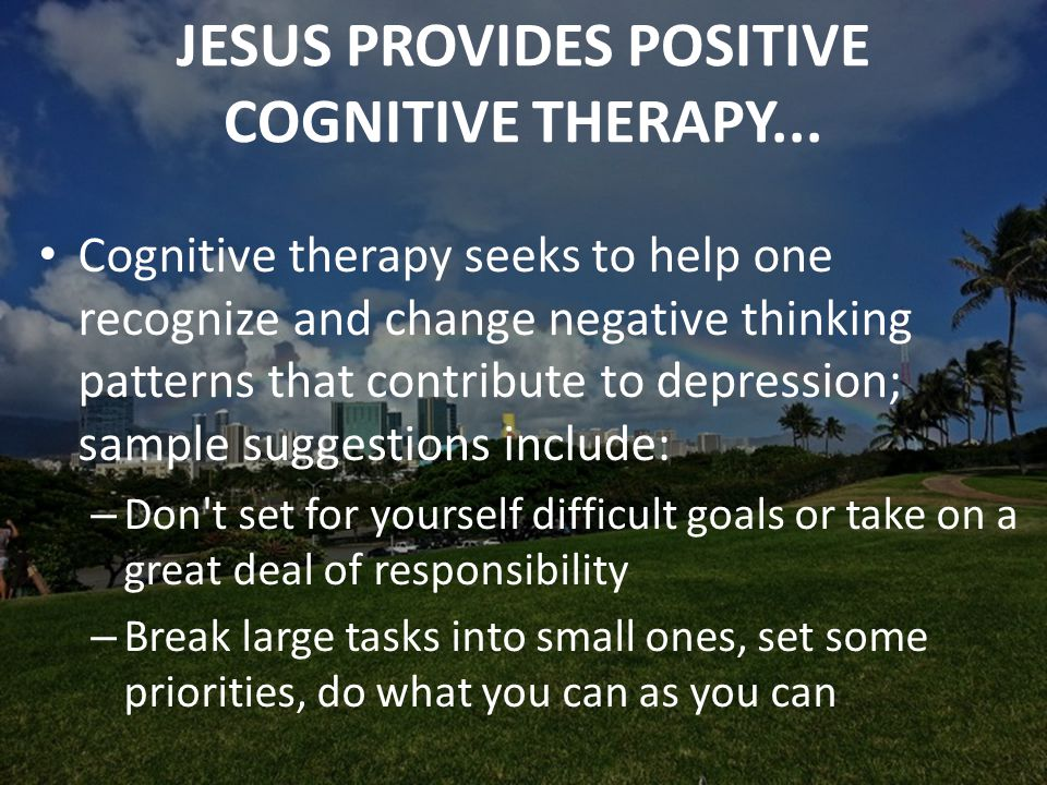 JESUS PROVIDES POSITIVE COGNITIVE THERAPY...