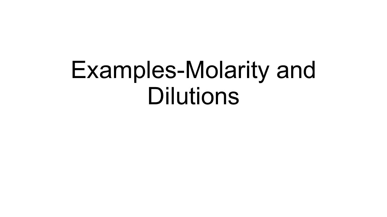 Examples-Molarity and Dilutions