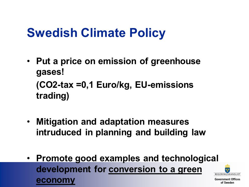 Swedish Climate Policy Put a price on emission of greenhouse gases.
