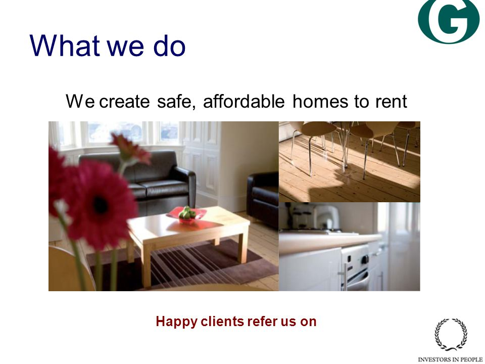 What we do We create safe, affordable homes to rent Happy clients refer us on