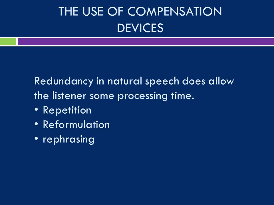 THE USE OF COMPENSATION DEVICES Redundancy in natural speech does allow the listener some processing time.