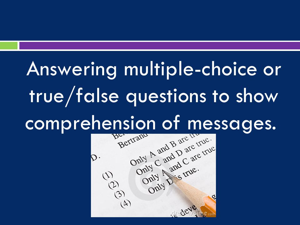 Answering multiple-choice or true/false questions to show comprehension of messages.