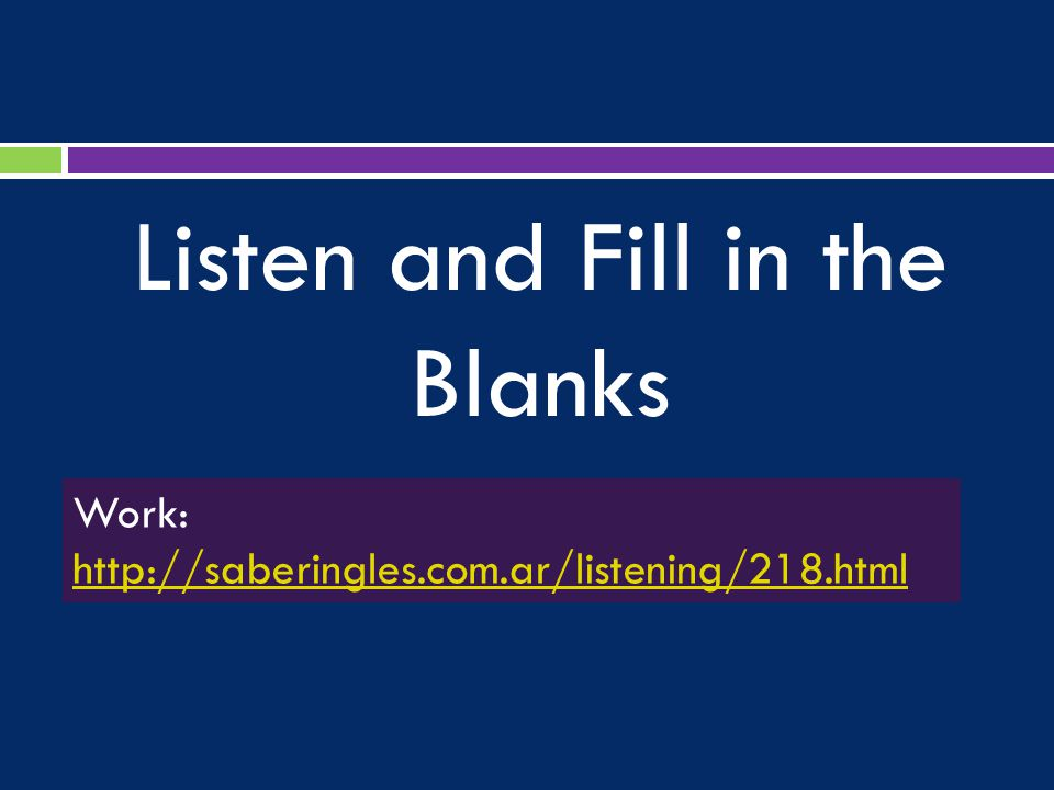 Listen and Fill in the Blanks Work: