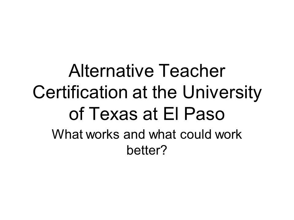 Alternative Teacher Certification at the University of Texas at El ...