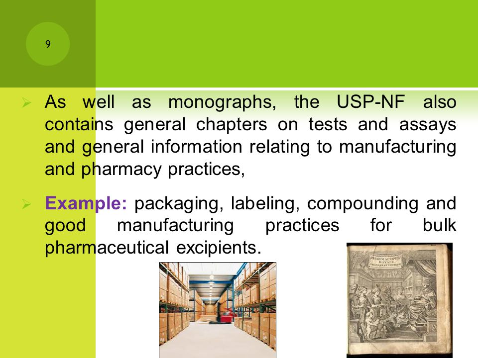  As well as monographs, the USP-NF also contains general chapters on tests and assays and general information relating to manufacturing and pharmacy practices,  Example: packaging, labeling, compounding and good manufacturing practices for bulk pharmaceutical excipients.