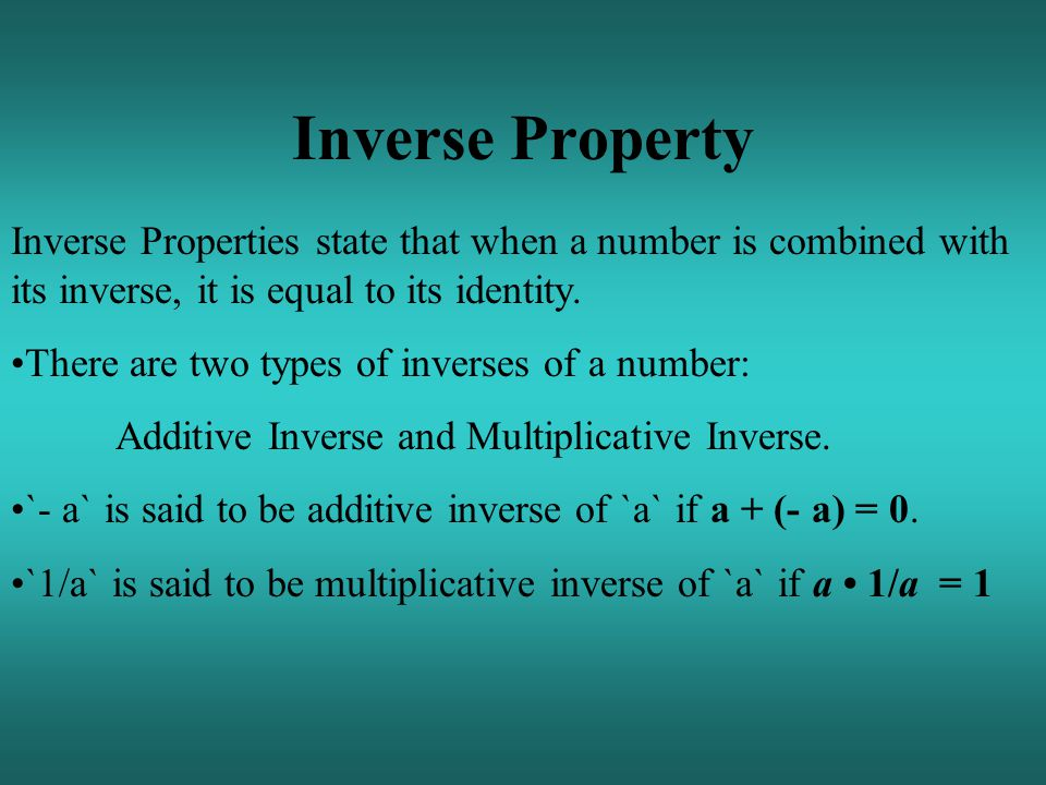 Inverse Property Inverse Properties state that when a number is combined with its inverse, it is equal to its identity.