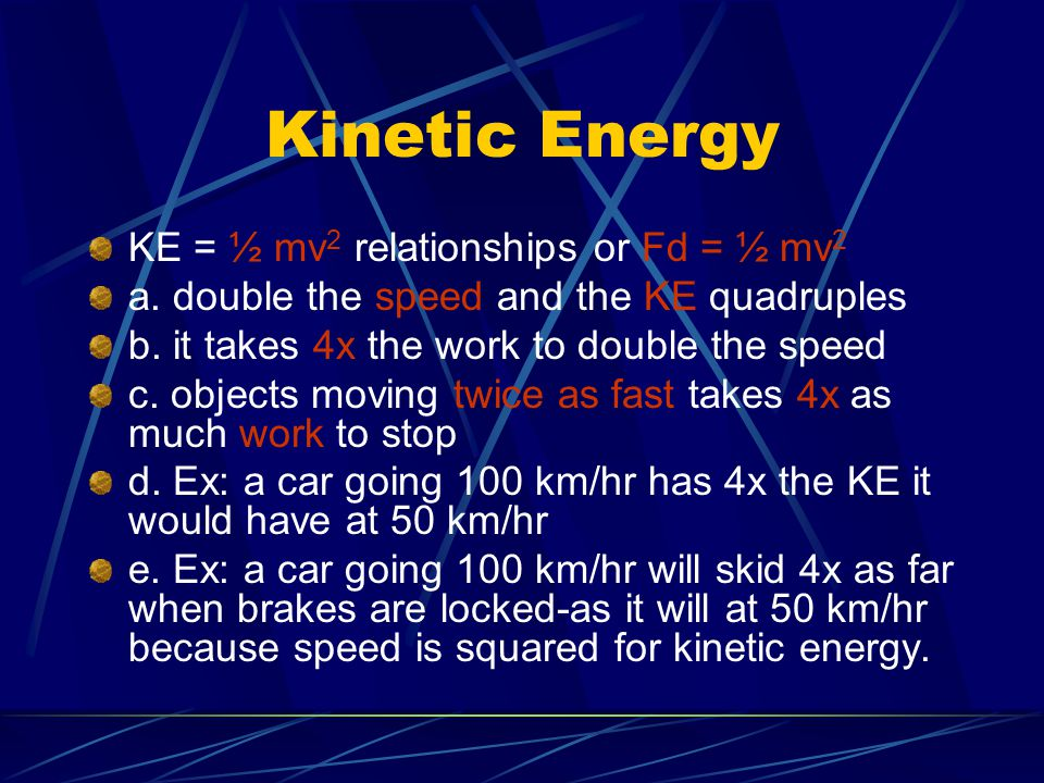 Mechanical Energy Two most common forms: Energy due to MOTION = KE Energy due to POSITION = PE Potential Energy has the potential to do WORK.