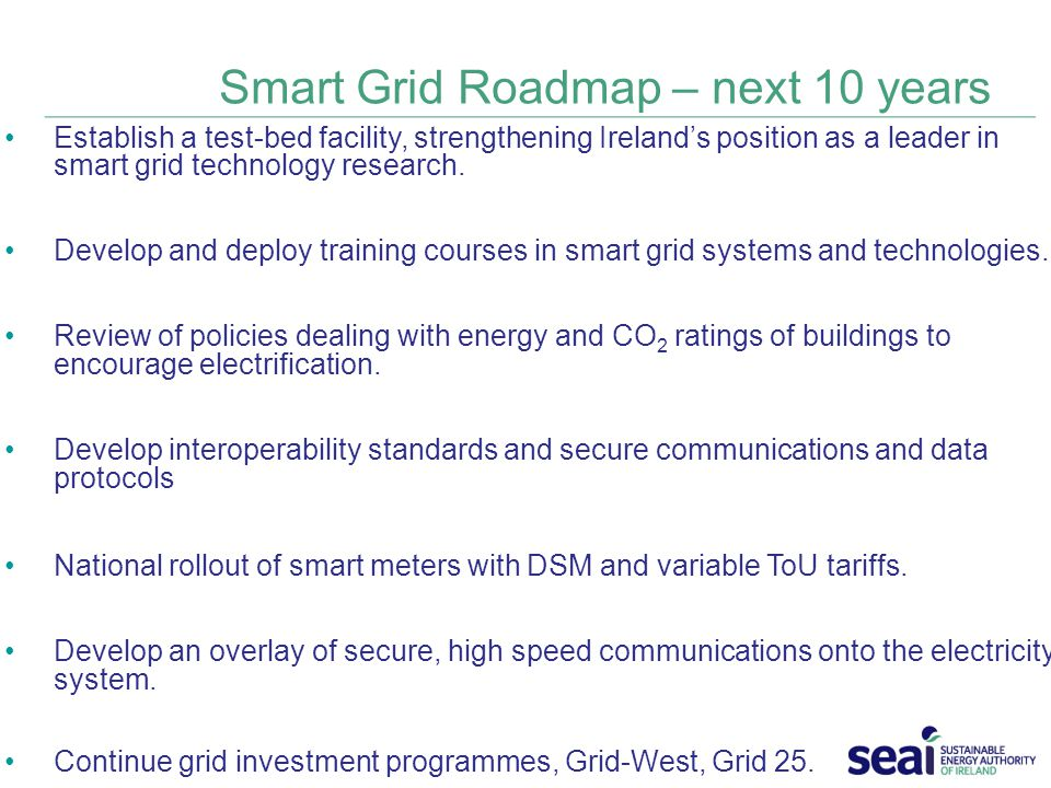 Smart Grid Roadmap – next 10 years Establish a test-bed facility, strengthening Ireland's position as a leader in smart grid technology research.