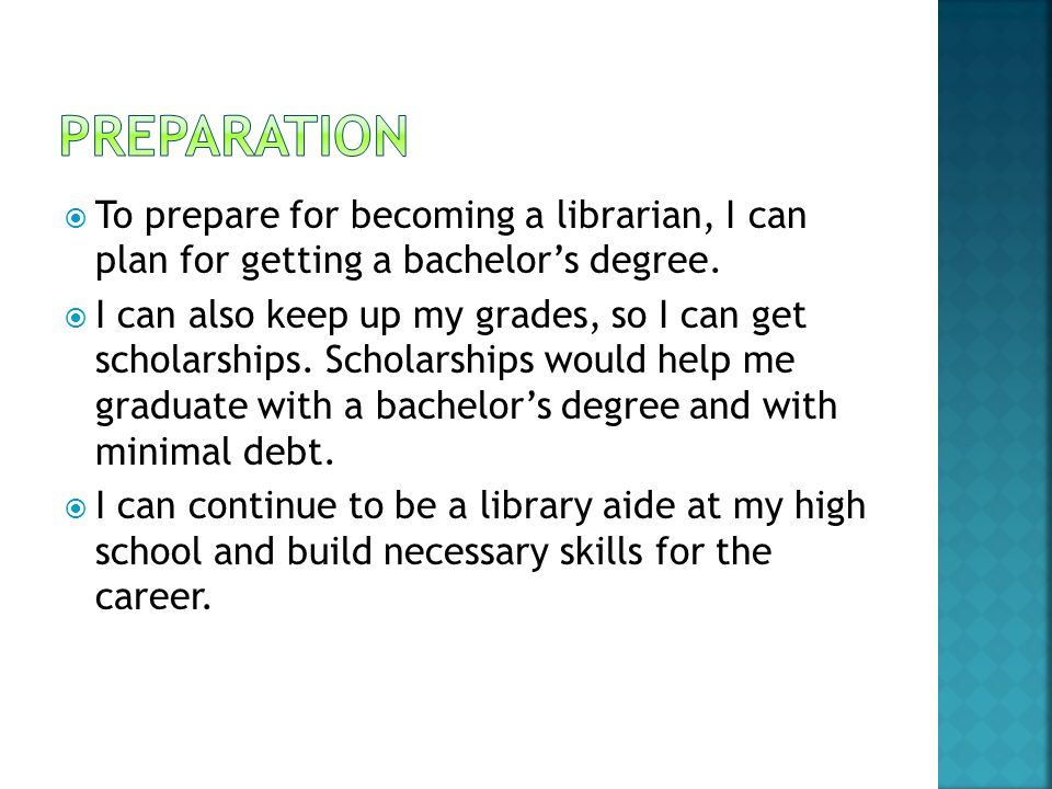  To prepare for becoming a librarian, I can plan for getting a bachelor's degree.