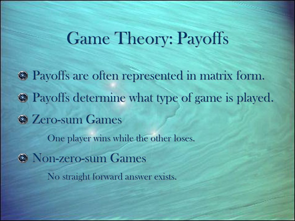 Game Theory: Payoffs Payoffs are often represented in matrix form.