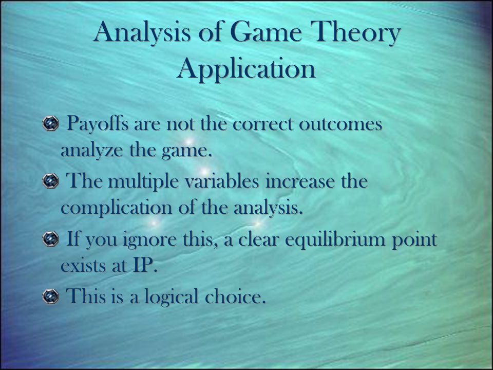 Analysis of Game Theory Application Payoffs are not the correct outcomes analyze the game.