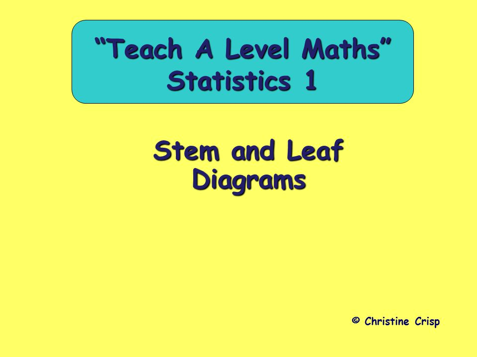 Stem and leaf diagrams christine crisp teach a level maths 1 stem ccuart
