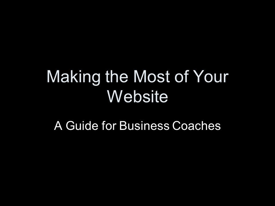 Making the Most of Your Website A Guide for Business Coaches