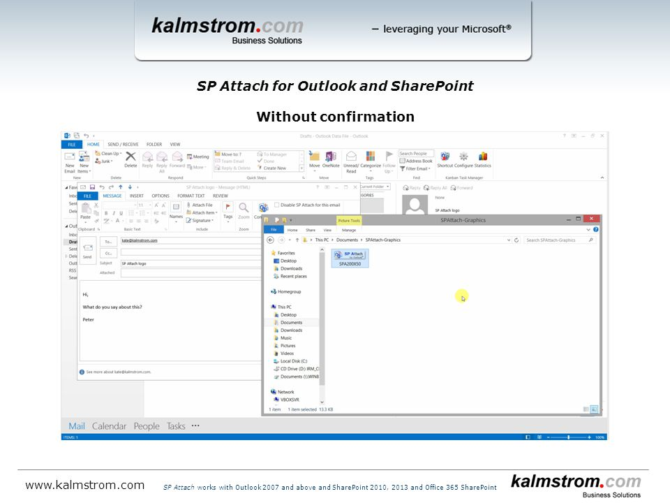 SP Attach for Outlook and SharePoint Without confirmation   SP Attach works with Outlook 2007 and above and SharePoint 2010, 2013 and Office 365 SharePoint