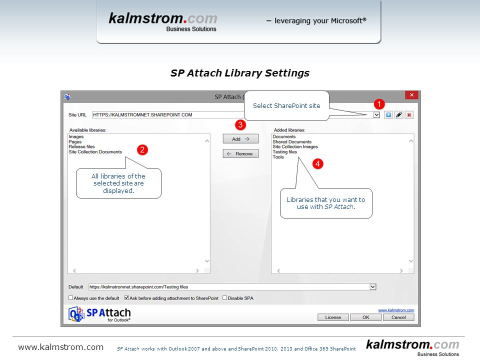 SP Attach Library Settings   SP Attach works with Outlook 2007 and above and SharePoint 2010, 2013 and Office 365 SharePoint Select SharePoint site All libraries of the selected site are displayed.